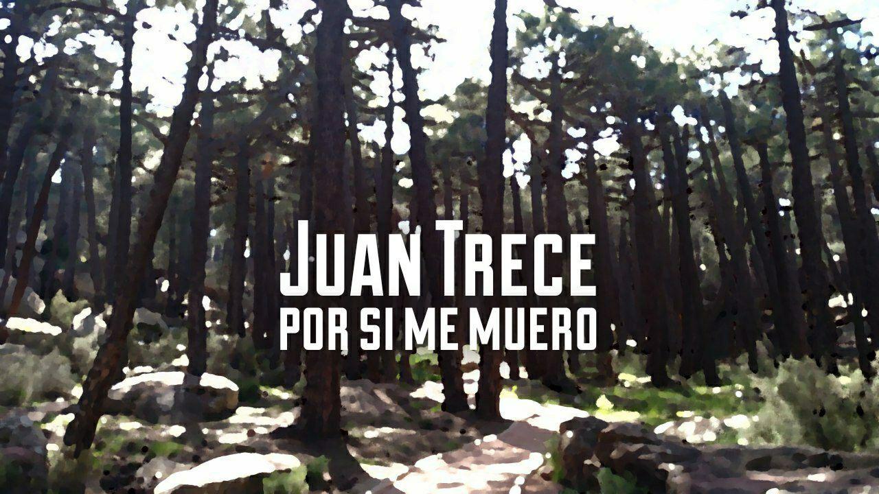 Por si me muero Juan Trece